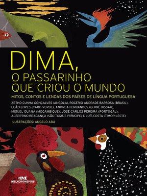 cover image of Dima, o Passarinho que Criou o Mundo