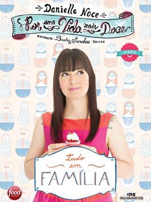 cover image of Por uma Vida Mais Doce: Tudo em Família