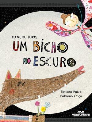 cover image of Eu Vi, Eu Juro, um Bicho no Escuro