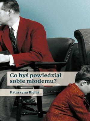 cover image of Co byś powiedział sobie młodemu?