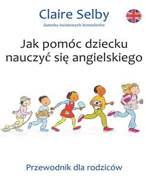 cover image of Jak pomóc dziecku nauczyć się angielskiego