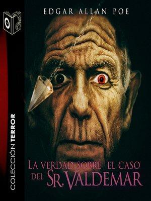 cover image of La verdad sobre el caso del Sr. Valdemar
