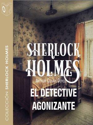 cover image of El detective agonizante