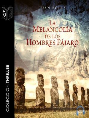 cover image of La melancolía de los hombres pájaro