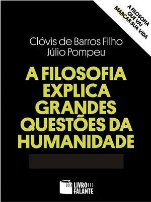 cover image of A Filosofia Explica Grandes Questões da Humanidadae