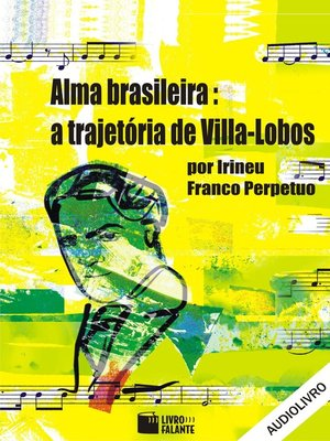 cover image of Alma Brasileira: a Trajetória de Villa-Lobos