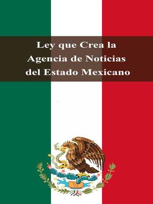cover image of Ley que Crea la Agencia de Noticias del Estado Mexicano