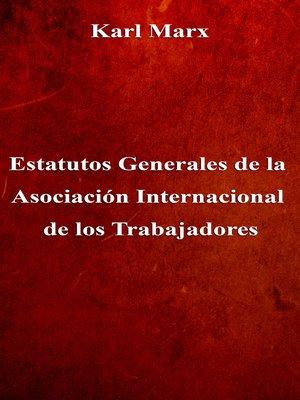 cover image of Estatutos Generales de la Asociación Internacional de los Trabajadores