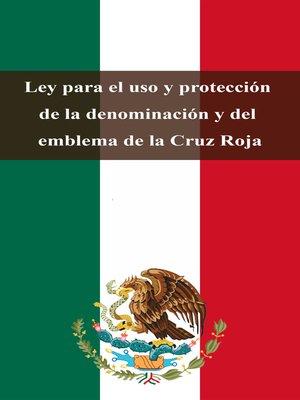 cover image of Ley para el uso y protección de la denominación y del emblema de la Cruz Roja