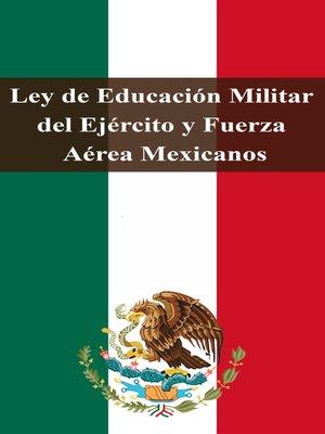 cover image of Ley de Educación Militar del Ejército y Fuerza Aérea Mexicanos