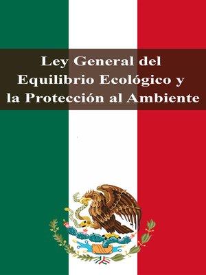 cover image of Ley General del Equilibrio Ecológico y la Protección al Ambiente