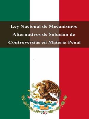 cover image of Ley Nacional de Mecanismos Alternativos de Solución de Controversias en Materia Penal