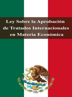 cover image of Ley Sobre la Aprobación de Tratados Internacionales en Materia Económica