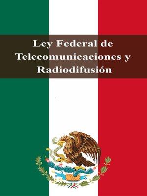 cover image of Ley Federal de Telecomunicaciones y Radiodifusión