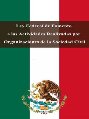 cover image of Ley Federal de Fomento a las Actividades Realizadas por Organizaciones de la Sociedad Civil