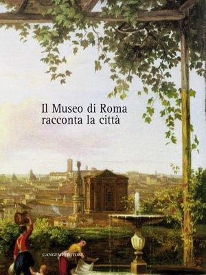 cover image of Il Museo di Roma racconta la città