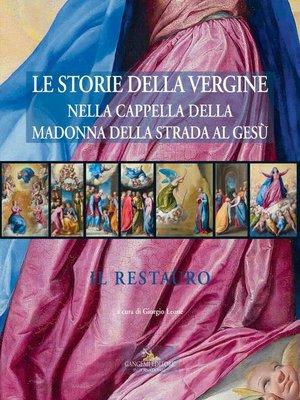 cover image of Le storie della Vergine nella Cappella della Madonna della Strada al Gesù