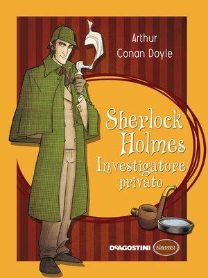 cover image of Sherlock Holmes. Investigatore privato
