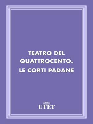 cover image of Teatro del Quattrocento. Le corti padane