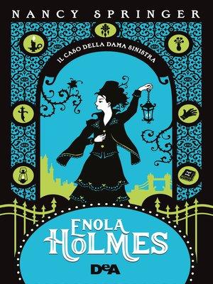 cover image of Enola Holmes. Il caso della dama sinistra
