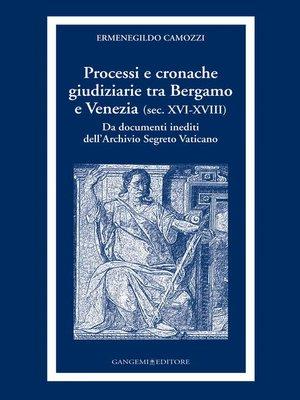 cover image of Processi e cronache giudiziarie tra Bergamo e Venezia (sec. XVI-XVIII)