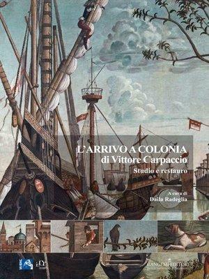 cover image of L'arrivo a Colonia di Vittore Carpaccio