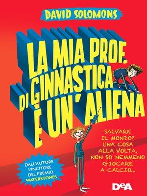 cover image of La mia prof. di ginnastica è un'aliena
