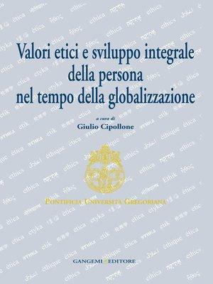 cover image of Valori etici e sviluppo integrale della persona nel tempo della globalizzazione