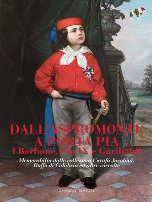 cover image of Dall'Aspromonte a Porta Pia. I Borbone, Pio IX e Garibaldi