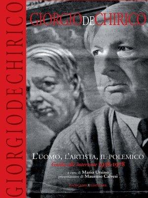 cover image of Giorgio De Chirico. L'uomo, l'artista, il polemico