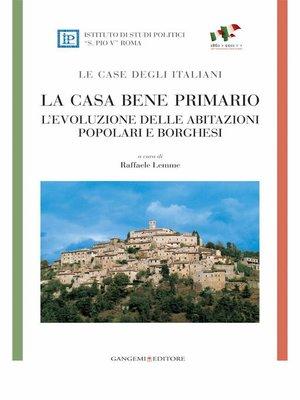 cover image of La casa bene primario--LE CASE DEGLI ITALIANI