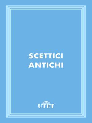 cover image of Scettici antichi