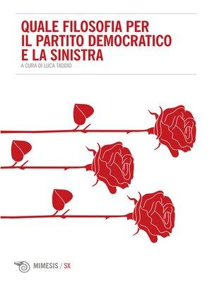 cover image of Quale filosofia per il partito democratico e la sinistra