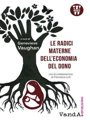 cover image of Le radici materne dell'economia del dono