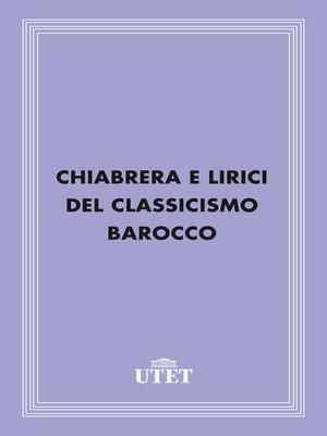 cover image of Chiabrera e lirici del Classicismo Barocco