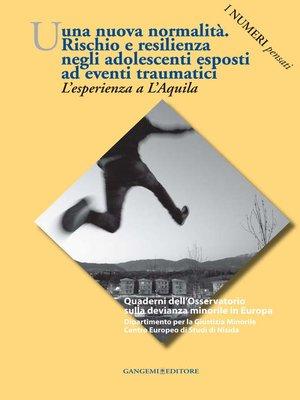cover image of Una nuova normalità. Rischio e resilienza negli adolescenti esposti ad eventi traumatici