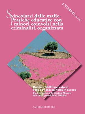 cover image of Svincolarsi dalle mafie. Pratiche educative con i minori coinvolti nella criminalità organizzata