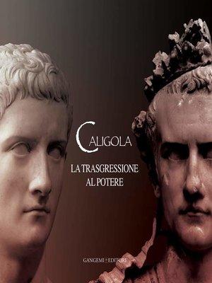 cover image of Caligola. La trasgressione al potere