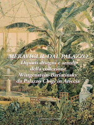 cover image of Meraviglie dal Palazzo. Dipinti, disegni e arredi della collezione Wittgenstein-Bariatinsky