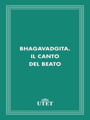 cover image of Bhagavadgita. Il canto del beato