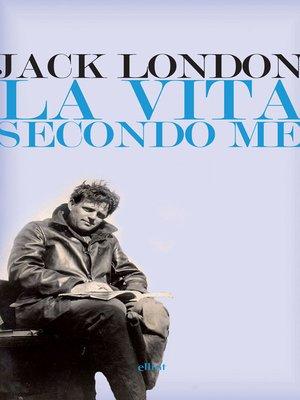 cover image of La vita secondo me e altri scritti