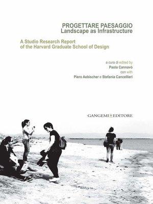 cover image of Progettare Paesaggio. Landscape as Infrastructure