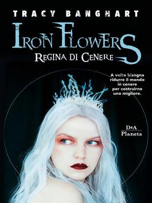 cover image of Iron Flowers. Regina di cenere