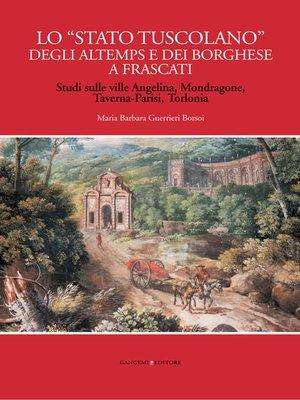 """cover image of Lo """"Stato tuscolano"""" degli Altemps e dei Borghese a Frascati"""