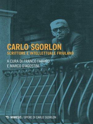 cover image of Carlo Sgorlon, scrittore e intellettuale friulano