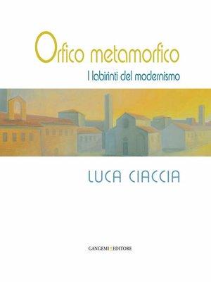 cover image of Orfico metamorfico. Luca Ciaccia