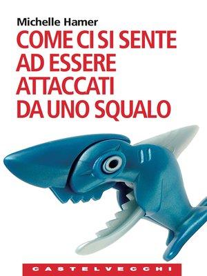 cover image of Come ci si sente ad essere attaccati da uno squalo
