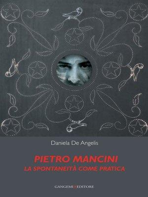 cover image of Pietro Mancini. La spontaneità come pratica