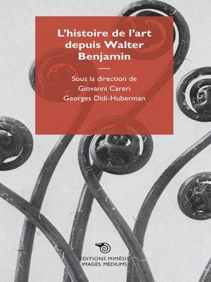 cover image of L'histoire de l'art depuis Walter Benjamin