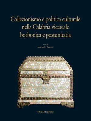 cover image of Collezionismo e politica culturale nella Calabria vicereale borbonica e postunitaria